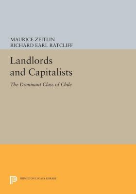 Princeton Legacy Library: Landlords and Capitalists, Maurice Zeitlin, Richard Ratcliff