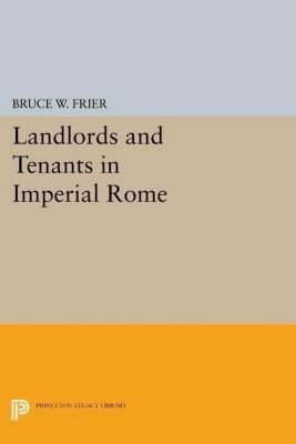 Princeton Legacy Library: Landlords and Tenants in Imperial Rome, Bruce W. Frier