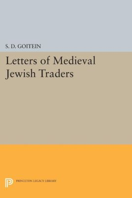 Princeton Legacy Library: Letters of Medieval Jewish Traders, S. D. Goitein