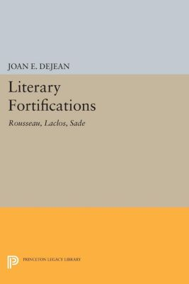 Princeton Legacy Library: Literary Fortifications, Joan E. Dejean