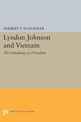 Princeton Legacy Library: Lyndon Johnson and Vietnam, Herbert Y. Schandler