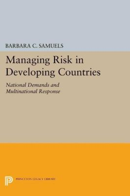 Princeton Legacy Library: Managing Risk in Developing Countries, Barbara C. Samuels