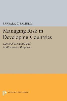 Princeton Legacy Library: Managing Risk in Developing Countries, Barbara C. Samuels