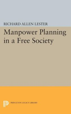 Princeton Legacy Library: Manpower Planning in a Free Society, Richard Lester