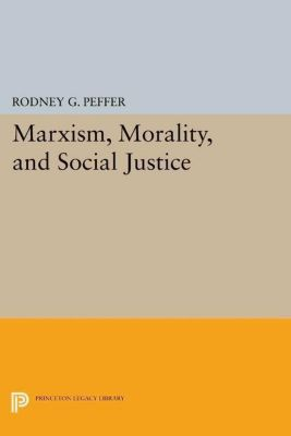 Princeton Legacy Library: Marxism, Morality, and Social Justice, Rodney G. Peffer