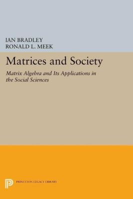 Princeton Legacy Library: Matrices and Society, Ian Bradley, Ronald L. Meek