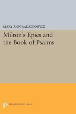 Princeton Legacy Library: Milton's Epics and the Book of Psalms, Mary Ann Radzinowicz