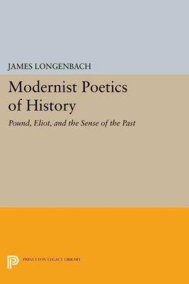 Princeton Legacy Library: Modernist Poetics of History, James Longenbach