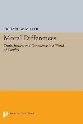 Princeton Legacy Library: Moral Differences, Richard W. Miller