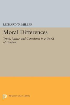 Princeton Legacy Library: Moral Differences, Richard Miller