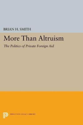 Princeton Legacy Library: More Than Altruism, Brian H. Smith