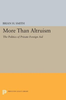 Princeton Legacy Library: More Than Altruism, Brian H. Smith