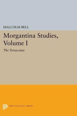 Princeton Legacy Library: Morgantina Studies, Volume I, Malcolm Bell
