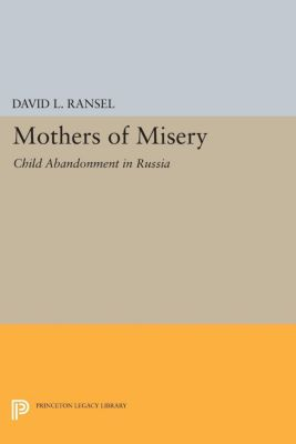 Princeton Legacy Library: Mothers of Misery, David L. Ransel