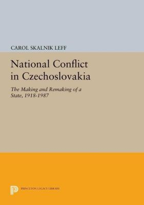Princeton Legacy Library: National Conflict in Czechoslovakia, Carol Skalnik Leff