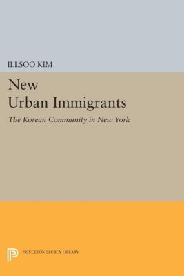 Princeton Legacy Library: New Urban Immigrants, Illsoo Kim