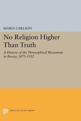 Princeton Legacy Library: No Religion Higher Than Truth, Maria Carlson