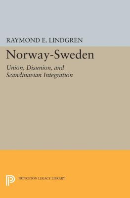 Princeton Legacy Library: Norway-Sweden, Raymond E. Lindgren