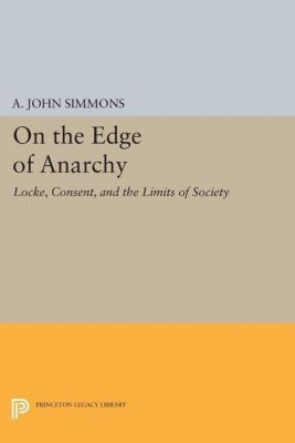 Princeton Legacy Library: On the Edge of Anarchy, A. John Simmons