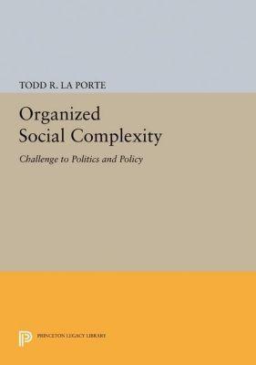 Princeton Legacy Library: Organized Social Complexity, Todd R. La Porte