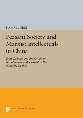 Princeton Legacy Library: Peasant Society and Marxist Intellectuals in China, Kamal Sheel