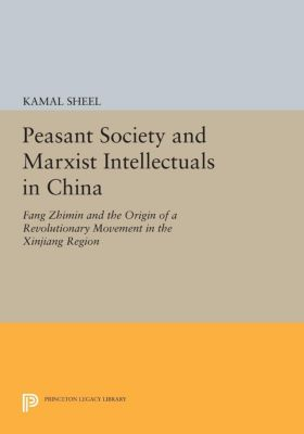 Princeton Legacy Library: Peasant Society and Marxist Intellectuals in China, Kamal Sheel