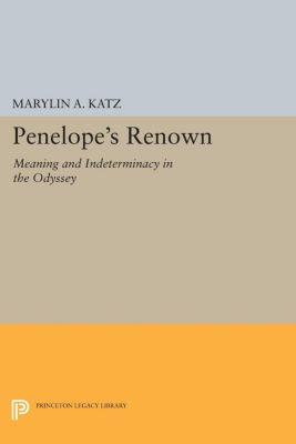 Princeton Legacy Library: Penelope's Renown, Marylin A. Katz