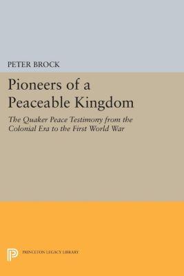 Princeton Legacy Library: Pioneers of a Peaceable Kingdom, Peter Brock