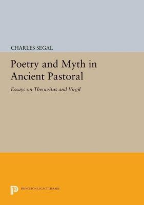 Princeton Legacy Library: Poetry and Myth in Ancient Pastoral, Charles Segal