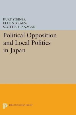 Princeton Legacy Library: Political Opposition and Local Politics in Japan