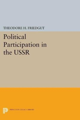 Princeton Legacy Library: Political Participation in the USSR, Theodore H. Friedgut