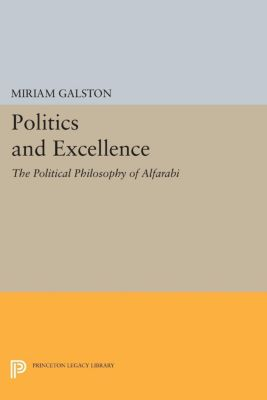 Princeton Legacy Library: Politics and Excellence, Miriam Galston