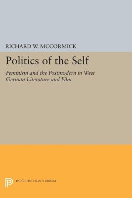 Princeton Legacy Library: Politics of the Self, Richard W. McCormick