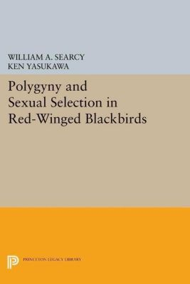 Princeton Legacy Library: Polygyny and Sexual Selection in Red-Winged Blackbirds, Ken Yasukawa, William A. Searcy