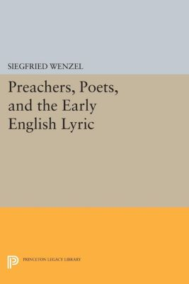 Princeton Legacy Library: Preachers, Poets, and the Early English Lyric, Siegfried Wenzel