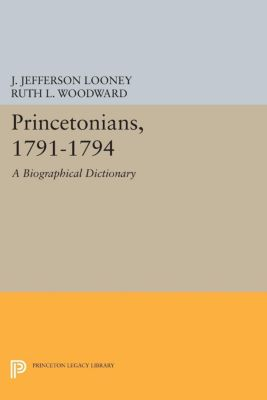 Princeton Legacy Library: Princetonians, 1791-1794, Ruth L. Woodward, J. Jefferson Looney