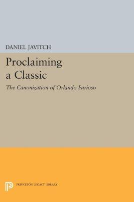 Princeton Legacy Library: Proclaiming a Classic, Daniel Javitch