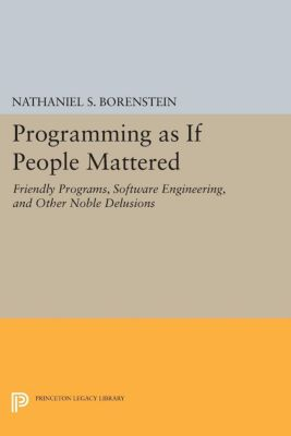 Princeton Legacy Library: Programming as if People Mattered, Nathaniel S. Borenstein
