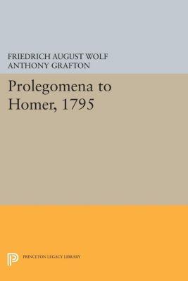 Princeton Legacy Library: Prolegomena to Homer, 1795, Friedrich Wolf