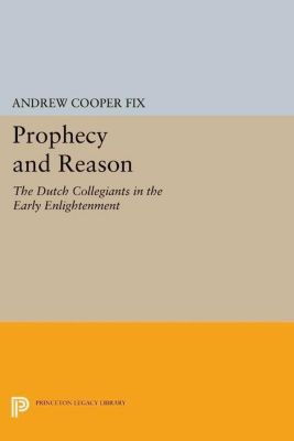 Princeton Legacy Library: Prophecy and Reason, Andrew Cooper Fix