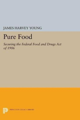 Princeton Legacy Library: Pure Food, James Harvey Young