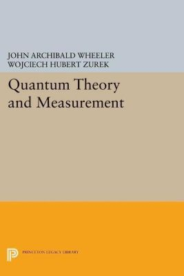 Princeton Legacy Library: Quantum Theory and Measurement