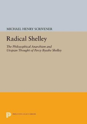 Princeton Legacy Library: Radical Shelley, Michael Henry Scrivener