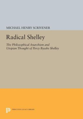 Princeton Legacy Library: Radical Shelley, Michael Scrivener, Michael Henry Scrivener