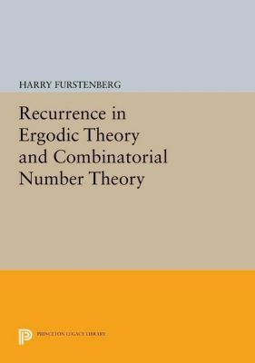 Princeton Legacy Library: Recurrence in Ergodic Theory and Combinatorial Number Theory, Harry Furstenberg
