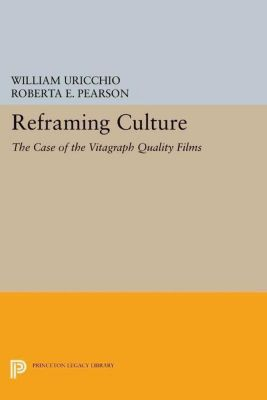 Princeton Legacy Library: Reframing Culture, William Uricchio, Roberta E. Pearson