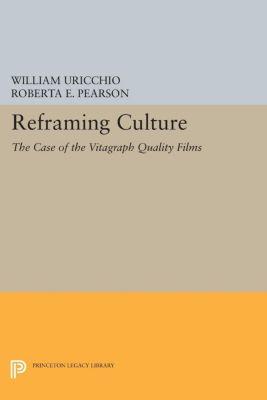 Princeton Legacy Library: Reframing Culture, William Uricchio, Roberta Pearson