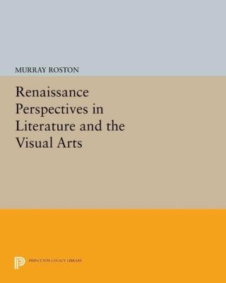 Princeton Legacy Library: Renaissance Perspectives in Literature and the Visual Arts, Murray Roston