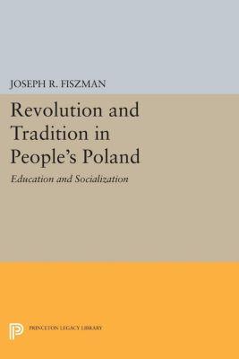 Princeton Legacy Library: Revolution and Tradition in People's Poland, Joseph R. Fiszman
