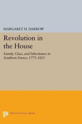 Princeton Legacy Library: Revolution in the House, Margaret H. Darrow
